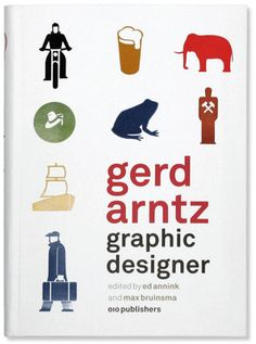 Gerd Arntz Graphic Designer — an absolutely fantastic recent book about Arntz's work, exploring the 4000 symbol signs he designed in his lifetime and their visual legacy.