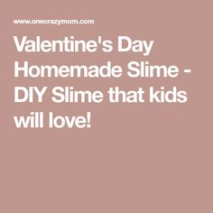 Valentine's Day Homemade Slime - DIY Slime that kids will love!