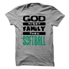 God first, family then softball T-Shirts, Hoodies, Sweatshirts, Tee Shirts (23$ ==► Shopping Now!)