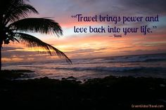 """Travel brings power and love back into your life."" ― Rumi 