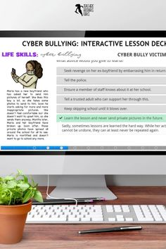 This Life Skills lesson on Cyber Bullying is completely remote and hosted online – simply give students the website and password and off they go. The interactive lesson is so simple to use. Students go through each slide, reading the content, learning new information and then answering questions on the topic to check their understanding. It provides immediate feedback for your students, as the correct answer is confirmed automatically. No more grading for you! Teacher Resources, Teaching Ideas, Life Skills Lessons, Cyber Bullying, Guidance Lessons, Classroom Community, Coping Skills, Technology Integration, Distance