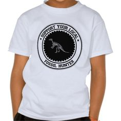 Support Your Local Fossil Hunter T Shirt