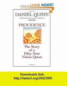 Providence The Story of a Fifty-Year Vision Quest (9780553375497) Daniel Quinn , ISBN-10: 0553375490  , ISBN-13: 978-0553375497 ,  , tutorials , pdf , ebook , torrent , downloads , rapidshare , filesonic , hotfile , megaupload , fileserve