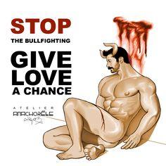 Anachorète_boï Give love a chance Stop bullfighting