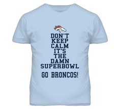 Don't Keep Calm It's The Damn Superbowl - Broncos (Blue Font) T Shirt