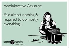 Administrative+Assistant:+Paid+almost+nothing+&+required+to+do+mostly+everything...