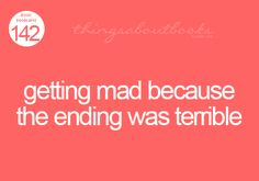 Lol this was me today. Hate when I watch movies just for a bad ending...or the ending that I don't want.