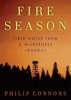 """cr:2011--for the past 10 summers Phillip Connors has worked as a fire outlook in the Gila National Forest in New Mexico.  His adventures in """"radical solitude"""" celebrate nature."""