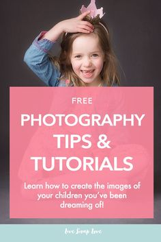 Child photography tips and tutorials | Learn how to create the images of your children you've been dreaming of!