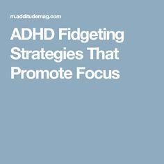 ADHD Fidgeting Strategies That Promote Focus