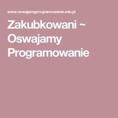 Zakubkowani ~ Oswajamy Programowanie Office 2020, Coding For Kids, Programming, Education, Words, Internet, Projects, Onderwijs, Learning