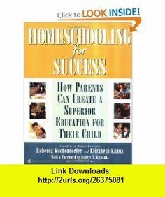 Homeschooling for Success How Parents Can Create a Superior Education for Their Child (9780446678858) Rebecca Kochenderfer, Elizabeth Kanna, Robert T. Kiyosaki , ISBN-10: 0446678856  , ISBN-13: 978-0446678858 ,  , tutorials , pdf , ebook , torrent , downloads , rapidshare , filesonic , hotfile , megaupload , fileserve