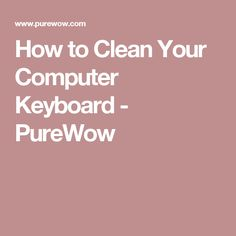 How to Clean Your Computer Keyboard - PureWow