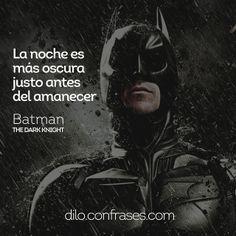 La noche es más oscura justo antes del amanecer - Batman THE DARK KNIGHT dilo.confrases.com