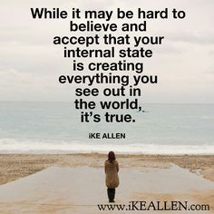 It's all in YOU :-) With Enlightenment Coach iKE ALLEN.  www.iKEALLEN.com   #ikeallen #avaiya #howlifeworks #enlightenment #abundance #oneness