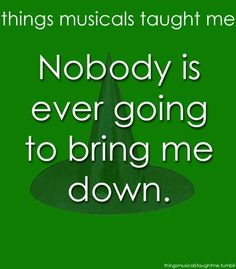 Wicked Broadway Quotes Things musicals taught me! Theatre Nerds, Music Theater, Broadway Theatre, Broadway Shows, Wicked Musical Quotes, Broadway Quotes, Music Quotes, Broadway Lyrics, Bring Me Down