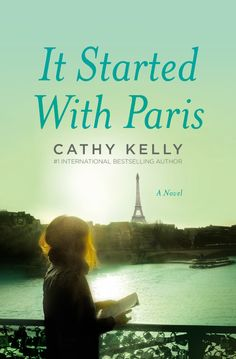 "It Started With Paris by Cathy Kelly.   ""It Started With Paris is a huge bear hug of a novel. Cathy Kelly has written a warm hearted story of the inevitable roller coaster of romantic love and the more important task of loving one's self.""  —Elin Hilderbrand #GrandSummerReads2015"