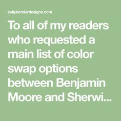 To all of my readers who requested a main list of color swap options between Benjamin Moore and Sherwin Williams, here is a list you can bookmark or print:  via Ben Moore Revere Pewter