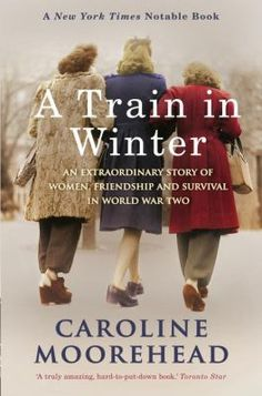 A Train In Winter: An Extraordinary Story Of Women, Friendship And Survival In World War Two. (On a train, get it? I Love Books, Great Books, Books To Read, My Books, Book Club Books, Book Nerd, The Book, Book Clubs, Reading Lists