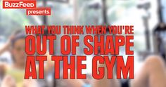 Being out of shape at the gym