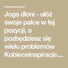 Joga dłoni - ułóż swoje palce w tej pozycji, a pozbędziesz się wielu problemów Kobieceinspiracje.pl