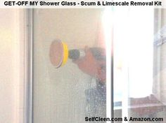 Get-Off My Shower Glass – Glass Polisher for No Chemical - No Fumes - Scum and Limescale Removal at 1200 RPM. Eliminate Manual Scrubbing! Available on Amazon.com and www.SelfCleen.com