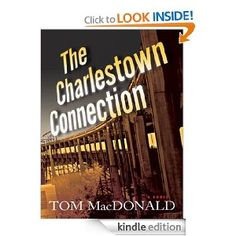 Today Only: The Charlestown Connection by Tom MacDonald, 276 pages, 4.3 stars, 43 reviews, on sale for $1.99