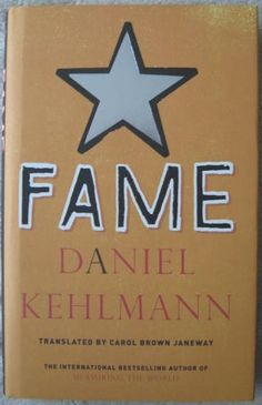 FAME A Novel in Nine Episodes Daniel Kehlmann. Imagine being famous. Being recognised on the street, adored by people who have never even met you, known the world over, wouldn't that be great? But what if..?