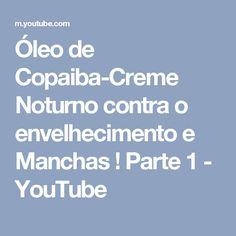 Óleo de Copaiba-Creme Noturno contra o envelhecimento e Manchas ! Parte 1 - YouTube