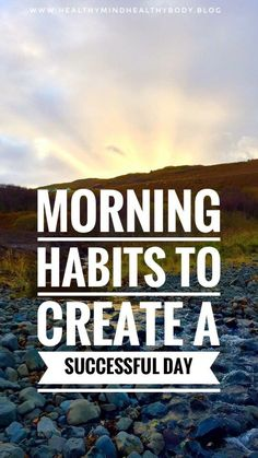 7 morning habits to have a great day | Add these simple habits to your morning to increase your chances of having a successful day #healthymind #healthybody #healthylife #successfulday #dailyhabits #morninghabits #sunrise #earlymorning #health #nutrition #meditation #fitness