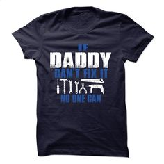 daddy can't fix it noone can T Shirt, Hoodie, Sweatshirts - silk screen #fashion #clothing