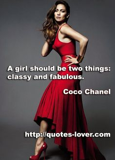 """""""A girl should be two things: classy and fabulous"""" I love this!!"""