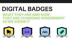 Digital Badges: What they are and how they are changing assessment as we know it