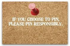 Are you using proper Pinterest ettiquette?  This link will give you the information you need to pin responsibly.