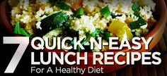7 Quick-N-Easy Lunch Recipes For A Healthy Diet! Does lunch time make or break your diet? These 7 lunch recipes will delight your taste-buds and keep your nutrition plan on track!