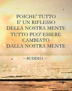 Buddha~Since everything is a reflection of our mind everything can be changed by our minds~ Positive Vibes, Positive Quotes, Motivational Quotes, Inspirational Quotes, Best Quotes, Life Quotes, Italian Quotes, True Words, Decir No