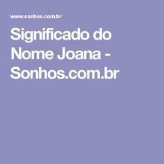 Significado do Nome Joana - Sonhos.com.br