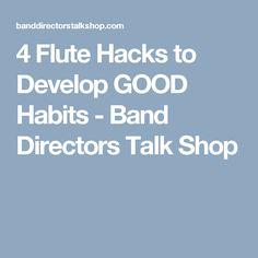 4 Flute Hacks to Develop GOOD Habits - Band Directors Talk Shop