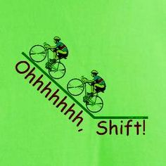 Ohhhh, shift | hahahaha click click click down to Granny gear and out of the saddle. Awesome pin.
