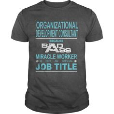 Because Badass Miracle Worker Is Not An Official Job Title ORGANIZATIONAL DEVELOPMENT CONSULTANT