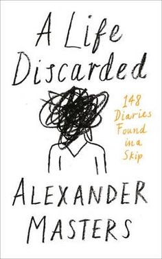 A Life Discarded: 148 Diaries Found in a Skip by Alexander Masters – review | Books | The Guardian
