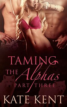 Taming the Alphas: Part Three: Paranormal Werewolf Shifter Romance - Kindle edition by Kate Kent. Paranormal Romance Kindle eBooks @ Amazon.com.