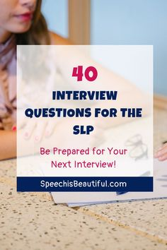 40 job interview questions for SLPs – The list includes basic and advanced interview questions for SLPs as well as questions for SLPs to ask their potential employer. - Speech is Beautiful