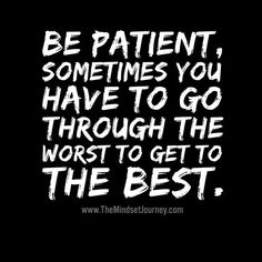 Be patient, sometimes you have to go through the worst to get to the best. #tmsj #msj #themindsetjourney #patience #attitude #mindset