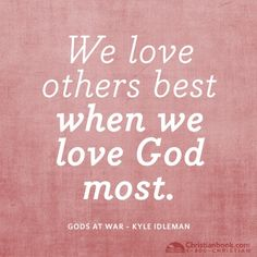 We love others best when we love God most.