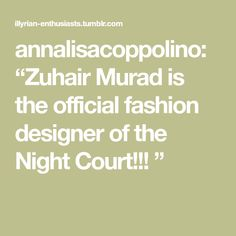 "annalisacoppolino: ""Zuhair Murad is the official fashion designer of the Night Court!!! """