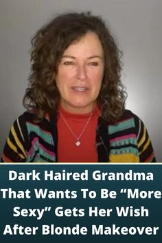 "Dark #Haired Grandma That #Wants To Be ""More Sexy"" #Gets Her Wish After #Blonde Makeover"