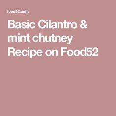 Basic Cilantro & mint chutney Recipe on Food52