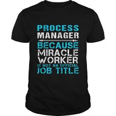 PROCESS MANAGER Because FREAKIN Miracle Worker Isn't An Official Job Title T Shirts, Hoodies, Sweatshirts