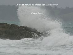 Wayne Dyer Quote In All Of Nature No Storm Can Last Forever